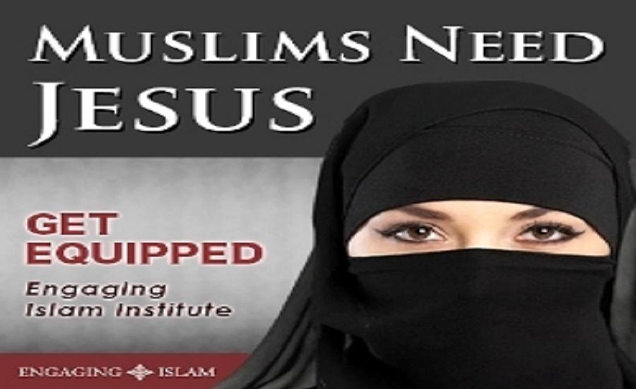 Muslims Need Jesus